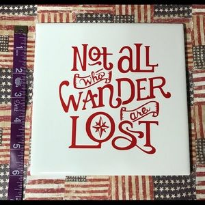 Not All Who Wander Ceramic Tile Sign